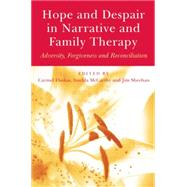 Hope and Despair in Narrative and Family Therapy: Adversity, Forgiveness and Reconciliation by Flaskas,Carmel, 9781138871878