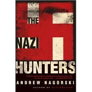The Nazi Hunters by Nagorski, Andrew, 9781476771878
