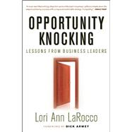 Opportunity Knocking Lessons from Business Leaders by LaRocco, Lori Ann; Armey, Dick; Ross , Wilbur L., 9781932841879