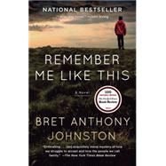 Remember Me Like This by Johnston, Bret Anthony, 9780812971880