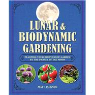 Lunar & Biodynamic Gardening: Planting Your Biodynamic Garden by the Phases of the Moon by Jackson, Matt, 9781782491880