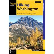 Hiking Washington A Guide to the State's Greatest Hiking Adventures by Lazenby, Oliver, 9780762781881