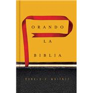 Orando la Biblia by Whitney, Donald S., 9781433691881