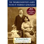 The Troubleshooter's Guide to Do-It-Yourself Genealogy by Quillen, W. Daniel, 9781593601881