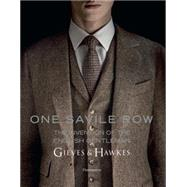 One Savile Row: Gieves & Hawkes: the Invention of the English Gentleman by Binney, Marcus; Crompton, Simon; Macleod, Alasdair; McDowell, Colin; Tilley, Peter, 9782080201881