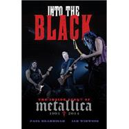 Into the Black: The Inside Story of Metallica (1991-2014) by Brannigan, Paul; Winwood, Ian, 9780306821882