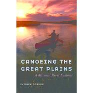 Canoeing the Great Plains by Dobson, Patrick, 9780803271883
