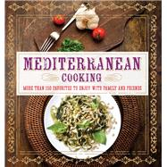 Mediterranean Cooking More than 150 Favorites to Enjoy with Family and Friends by Clark, Pamela, 9781454911883