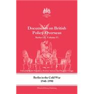 Berlin in the Cold War, 1948-1990: Documents on British Policy Overseas, Series III, Vol. VI by Hamilton,Keith, 9781138881884