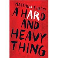 A Hard and Heavy Thing by Hefti, Matthew J., 9781440591884