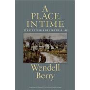 A Place in Time Twenty Stories of the Port William Membership by Berry, Wendell, 9781619021884