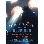 Sister Eve and the Blue Nun by Hinton, Lynne, 9780718041885