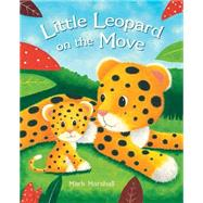Little Leopard on the Move by Marshall, Mark, 9781472331885