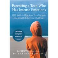 Parenting a Teen Who Has Intense Emotions by Harvey, Pat; Rathbone, Britt H., 9781626251885