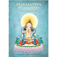Vajrasattva Meditation: An Illustrated Guide by Phuntsok, Khenpo Yeshe, 9781614291886