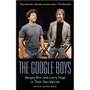 The Google Boys: Sergey Brin and Larry Page In Their Own Words by Beahm, George, 9781932841886