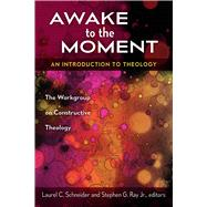 Awake to the Moment by Schneider, Laurel C.; Ray, Stephen G., Jr., 9780664261887