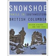 Snowshoe Trails in Southwestern British Columbia by Stalker, Aileen; Keen, Tony, 9781771601887