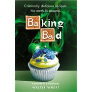 Baking Bad by Wheat, Walter, 9780316381888