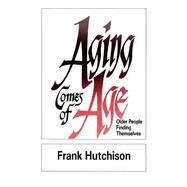 Aging Comes of Age by Hutchison, Frank, 9780664251888