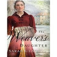 The Weaver's Daughter by Ladd, Sarah E., 9780718011888