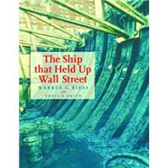 The Ship That Held Up Wall Street: The Ronson Ship Wreck by Riess, Warren Curtis; Smith, Sheli O., 9781623491888