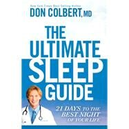 The Ultimate Sleep Guide: 21 Days to the Best Night of Your Life by Colbert, Don, M.D., 9781629981888