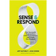 Sense and Respond by Gothelf, Jeff; Seiden, Josh, 9781633691889