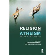 Religion and Atheism: Beyond the Divide by Carroll; Anthony, 9781138891890