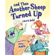And Then Another Sheep Turned Up by Gehl, Laura; Adele, Amy, 9781467711890