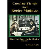 Cocaine Fiends and Reefer Madness An Illustrated History of Drugs in the Movies by Starks, Michael, 9781579511890