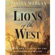 Lions of the West : Heroes and Villains of the Westward Expansion by Morgan, Robert, 9781616201890