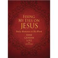 Fixing My Eyes on Jesus by Lotz, Anne Graham, 9780310451891