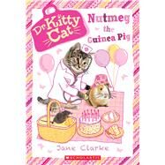 Nutmeg the Guinea Pig (Dr. KittyCat #5) by Clarke, Jane, 9780545941891
