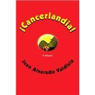Cancerlandia! by Valdivia, Juan Alvarado, 9780826341891