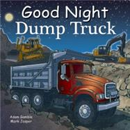 Good Night Dump Truck by Gamble, Adam; Jasper, Mark; Kelly, Cooper, 9781602191891