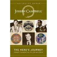 The Hero's Journey Joseph Campbell on His Life and Work by Campbell, Joseph; Cousineau, Phil; Brown, Stuart L., 9781608681891