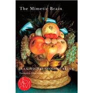The Mimetic Brain by Oughourlian, Jean-Michel; Merrill, Trevor Cribben, 9781611861891