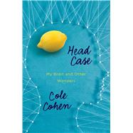 Head Case My Brain and Other Wonders by Cohen, Cole, 9781627791892