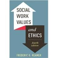 Social Work Values and Ethics by Reamer, Frederic G., 9780231161893