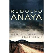 Randy Lopez Goes Home by Anaya, Rudolfo A., 9780806141893