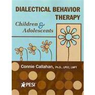 Dialectical Behavior Therapy: Children And Adolescents by Callahan, Connie, 9780979021893