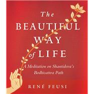 The Beautiful Way of Life by Feusi, Rene, 9781614291893