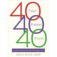 40 Days, 40 Prayers, 40 Words by Reyes-chow, Bruce, 9780664261894