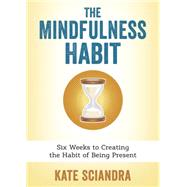 The Mindfulness Habit by Sciandra, Kate, 9780738741895