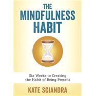The Mindfulness Habit by Sciandra, Kate, 9780738741895