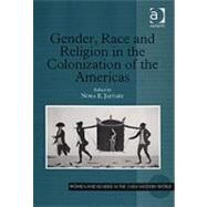 Gender, Race and Religion in the Colonization of the Americas by Jaffary,Nora E., 9780754651895