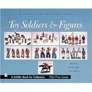 Toy Soldiers and Figures; American Dimestore by DonPielin, 9780764311895