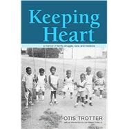 Keeping Heart by Trotter, Otis; Trotter, Joe William, Jr., 9780821421895