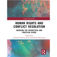 Human Rights and Conflict Resolution: Bridging the Theoretical and Practical Divide by Fuentes Julio; Claudia F, 9781138221895